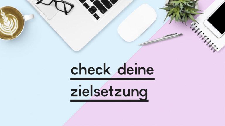 """Beitragsbild zum Blogpost """"Check deine Zielsetzung"""""""