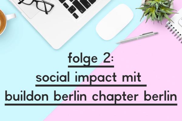 Folge 2: Social Impact mit BuildOn Berlin