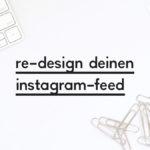 """Beitragsbild zum Blogpost """"Re-Design einen Instagram-Feed"""""""